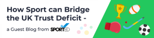 How Sport can Bridge the UK Trust Deficit – a Guest Blog from Sported